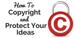 How-To-Copyright-and-Protect-Your-Ideas